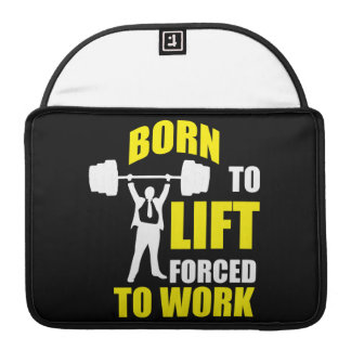 Gym Motivation - Born To Lift, Forced To Work MacBook Pro Sleeve