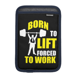 Gym Motivation - Born To Lift, Forced To Work Sleeve For iPad Mini