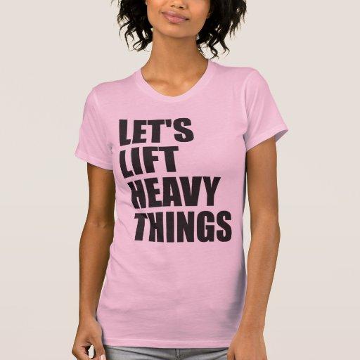 Gym Motivation - Lift Heavy Things T-Shirt