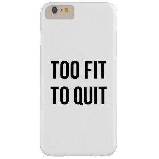 Gym Motivational Quotes Too Fit Black White Barely There iPhone 6 Plus Case