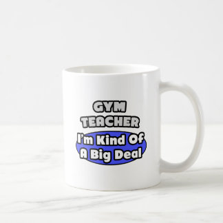 Gym Teacher...Big Deal Coffee Mug