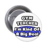 Gym Teacher...Big Deal Pinback Button