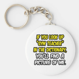 Gym Teacher In Dictionary...My Picture Basic Round Button Keychain