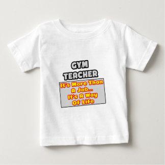 Gym Teacher...More Than Job, Way of Life Baby T-Shirt
