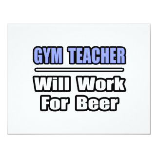 Gym Teacher...Will Work For Beer Card