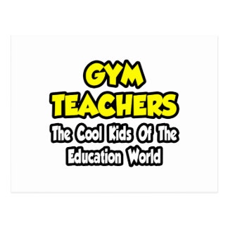Gym Teachers...Cool Kids of Education World Postcard