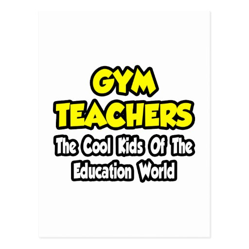 Gym Teachers...Cool Kids of Education World Postcard