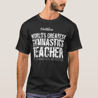 GYMANSTICS TEACHER World's Greatest Custom Name 2 T-Shirt