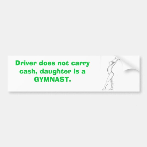 gymnast, Driver does not carry cash, daughter i... Car Bumper Sticker