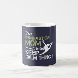 Gymnastics Moms Don't Keep Calm Coffee Mug