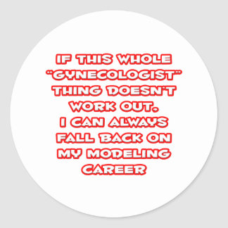Gynecologist Humor ... Modeling Career Classic Round Sticker