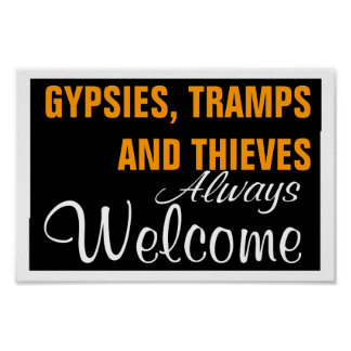 GYPSIES, TRAMPS AND THIEVES  ~ ALWAYS WELCOME POSTER