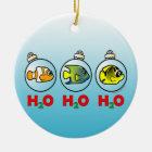 H2O! H2O! H2O! CERAMIC ORNAMENT