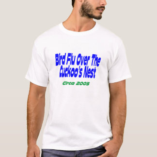 H5N1 Bird Flu Over The Cuckoo's Nest.  Circa 2005 T-Shirt