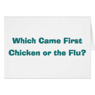 H5N1 Which Came First, Chicken or the Flu? Greeting Card