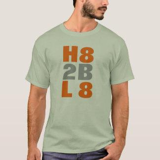 H8 2B L8 T-Shirt