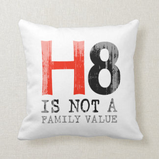 H8 is not a family value Faded.png Throw Pillow