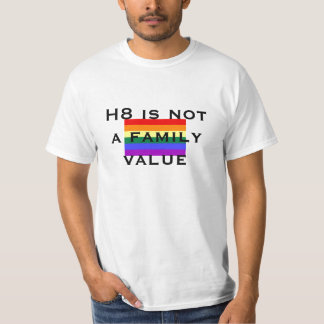 H8 is not a family value T-Shirt