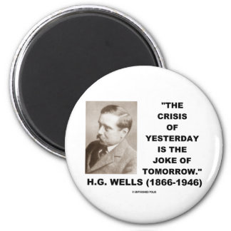 H.G. Wells Crisis Of Yesterday Is Joke Of Tomorrow 2 Inch Round Magnet