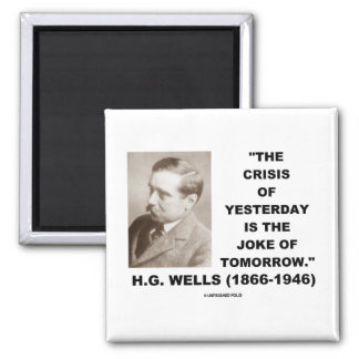 H.G. Wells Crisis Of Yesterday Is Joke Of Tomorrow 2 Inch Square Magnet