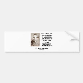 H.G. Wells Past Is But Beginning Of A Beginning Car Bumper Sticker