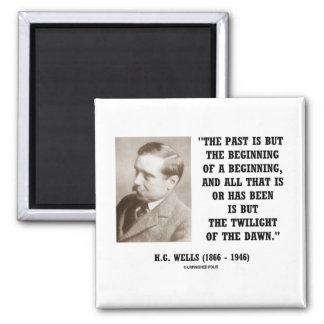 H.G. Wells Past Is But Beginning Of A Beginning Refrigerator Magnets