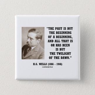 H.G. Wells Past Is But Beginning Of A Beginning Pinback Button