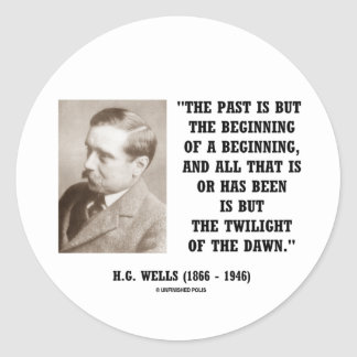 H.G. Wells Past Is But Beginning Of A Beginning Classic Round Sticker