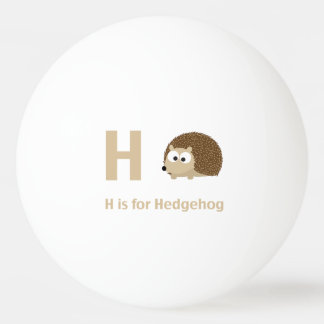 H is for Hedgehog Ping-Pong Ball