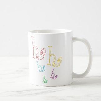 Ha ha ha! coffee mug