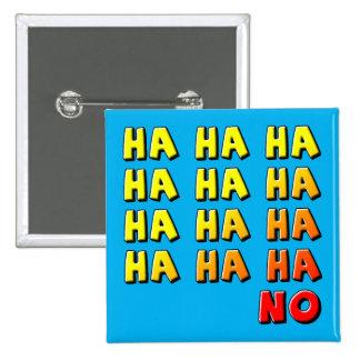 Ha Ha Ha No Funny Button Badge Pin