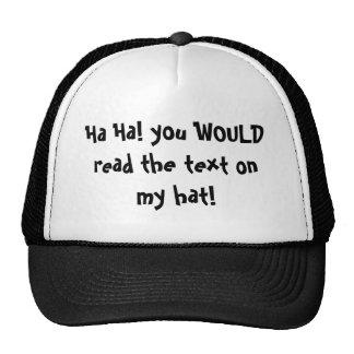 ¡Ha ha! ¡usted leería el texto en mi gorra! Gorro De Camionero