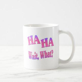 Ha Ha...Wait, What? Classic White Coffee Mug