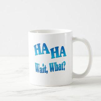 Ha Ha...Wait What? Classic White Coffee Mug