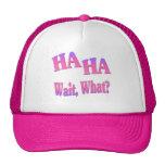 Ha Ha...Wait, What? Trucker Hat