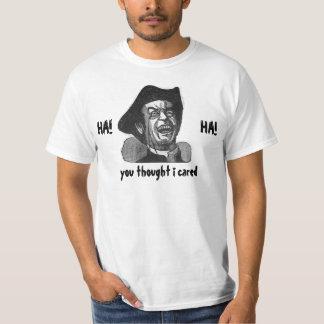 HA HA you thought i cared (cheap) T-Shirt