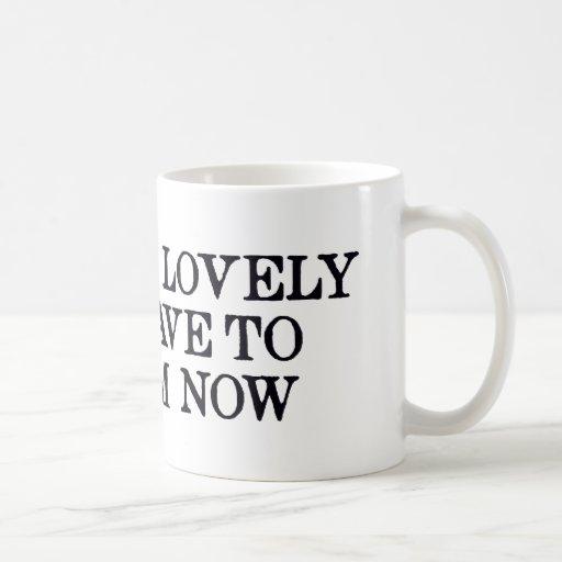 Ha sido precioso pero tengo que ahora gritar taza de café