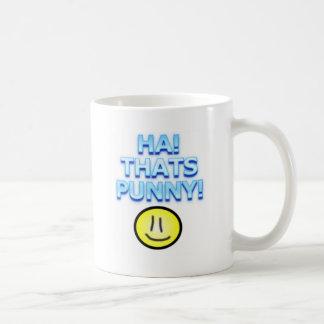 HA! THATS PUNNY! COFFEE MUG