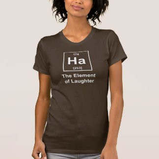 Ha, The Element of Laughter Tshirts