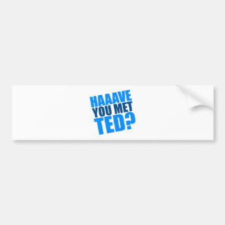 Haave You Met Ted Car Bumper Sticker