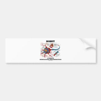 Habit A Form Of Neurological Implementation Neuron Bumper Stickers