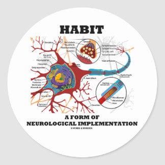 Habit A Form Of Neurological Implementation Neuron Classic Round Sticker