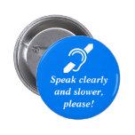 ¡Hable claramente y más lento, por favor!
