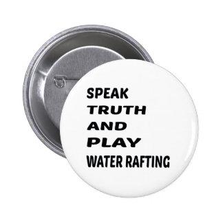 Hable transportar en balsa del agua de la verdad y pin redondo de 2 pulgadas