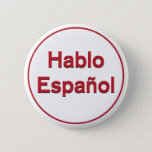 "Hablo Espa&#241;ol - I Speak Spanish Pinback Button<br><div class=""desc"">Hablo Espa&#241;ol - I Speak Spanish button or sticker to let people know you speak Spanish and are available to answer questions. Great for store,  office,  professionals who work with the public,  or event staff.</div>"