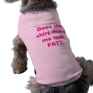 ¡Hace esta camisa me hacen el FAT de la mirada?! Ropa De Perro