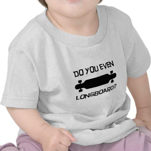 ¿Hace usted incluso Longboard? Camiseta