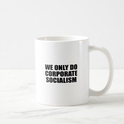 Hacemos solamente socialismo corporativo tazas