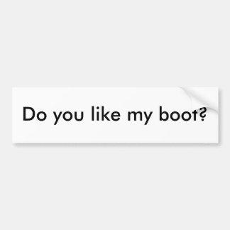 ¿Hacen usted tienen gusto de mi bota? Pegatina Para Auto