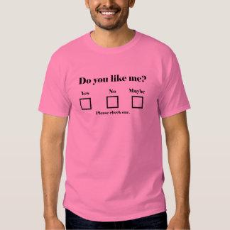 ¿Hacen usted tienen gusto de mí? Sí. No Quizá Camisas